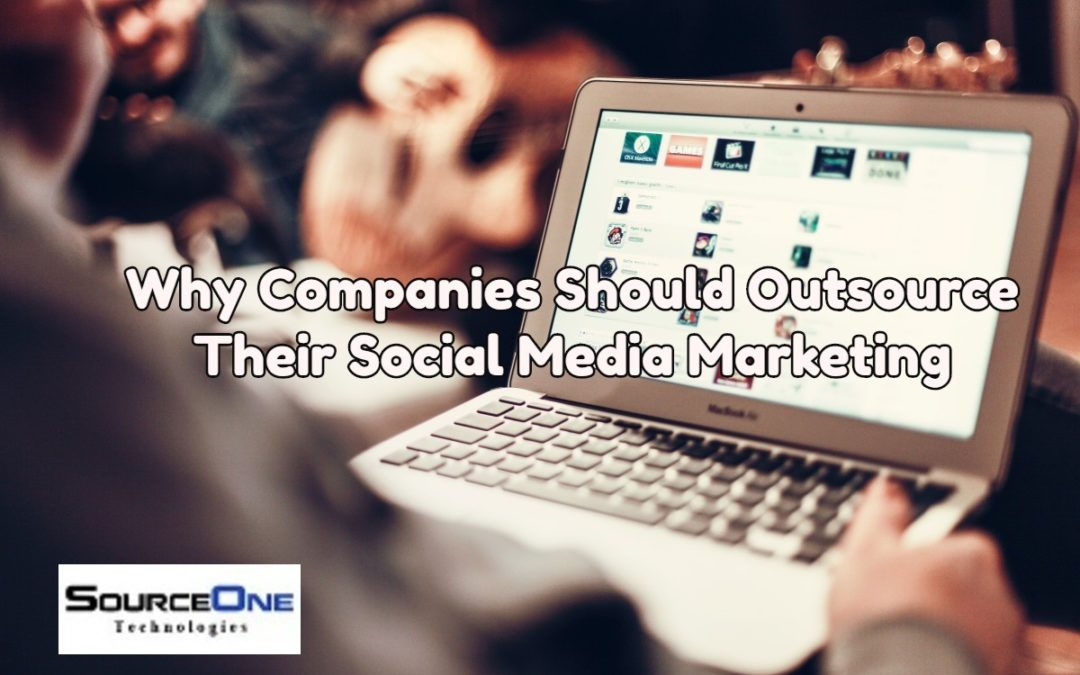 Why Companies Should Outsource Their Social Media Marketing