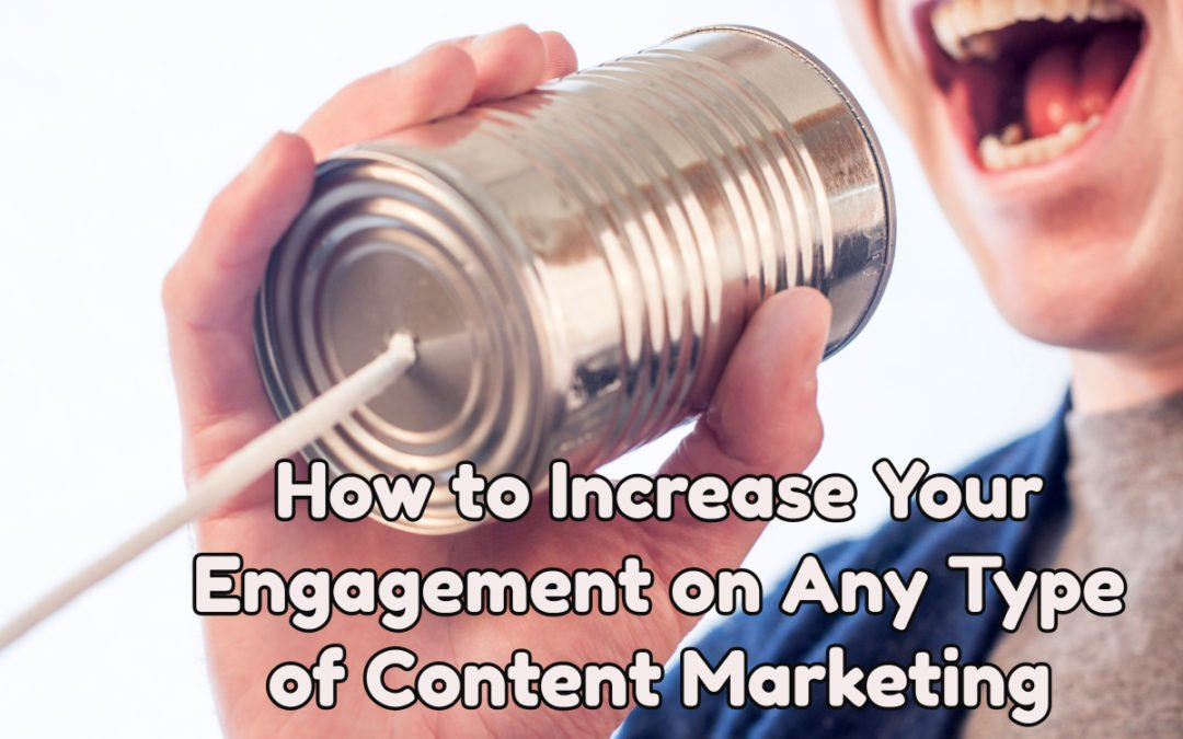 How to Increase Engagement on Any Type of Content Marketing