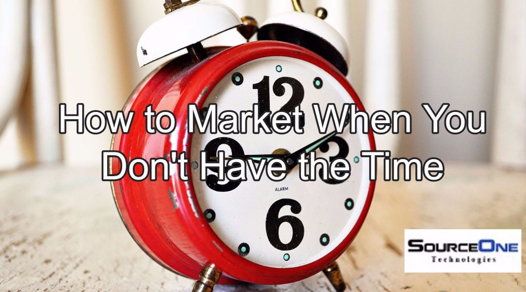 How to Market When There's No Time for Marketing